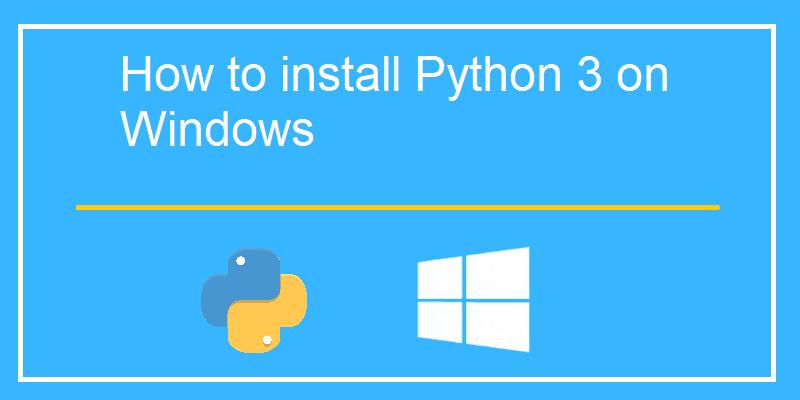 How to install Python 3 on Windows 10 machine