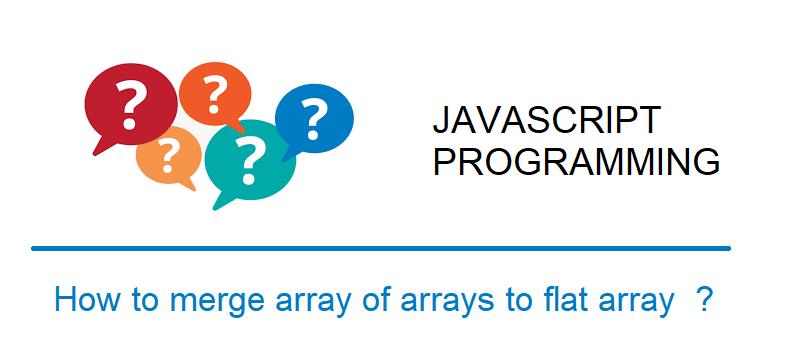 Merge array of arrays to flat array