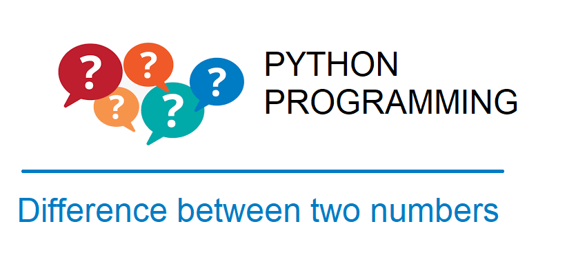 Python program to find difference between two given numbers
