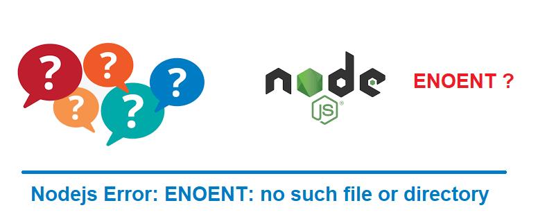 Nodejs Error: ENOENT: no such file or directory