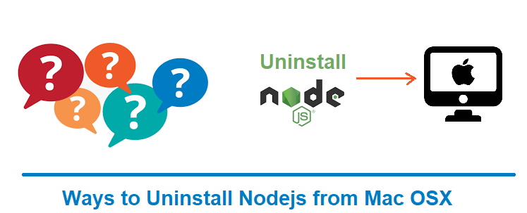 How to Uninstall Nodejs completely from Mac OSX ?